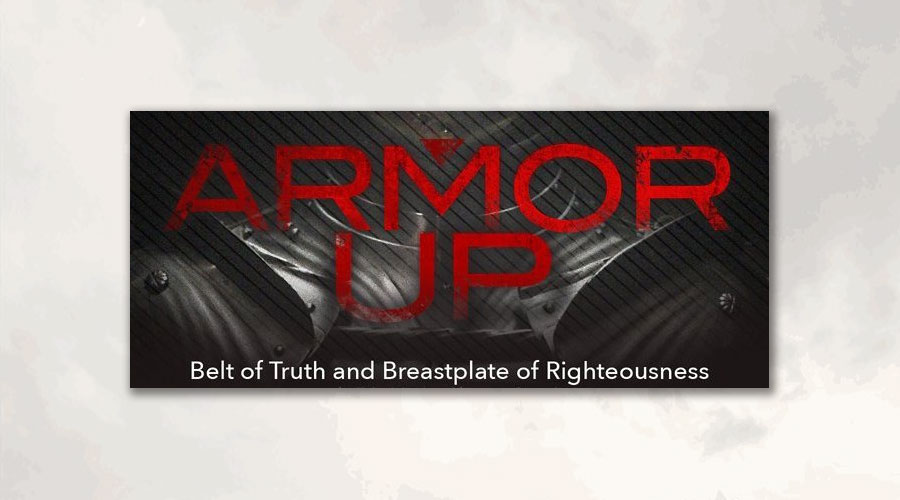 Ephesians 6:14 – The Whole Armor: Truth and Righteousness